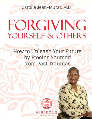 Books by Dr. Carolle, Forgiving Yourself and others: How to Unleash Your Future by Freeing Yourself from Past Traumas